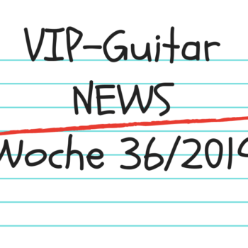 VIP-Guitar News Wo.36/19