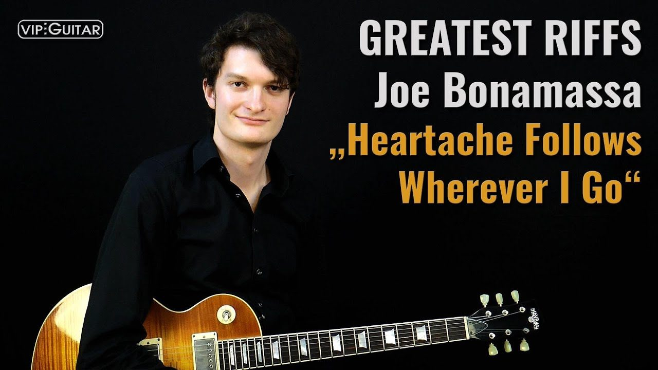 Gitarrenriff Nr. 57 - Joe Bonamassa - Heartache Follows Wherever I Go