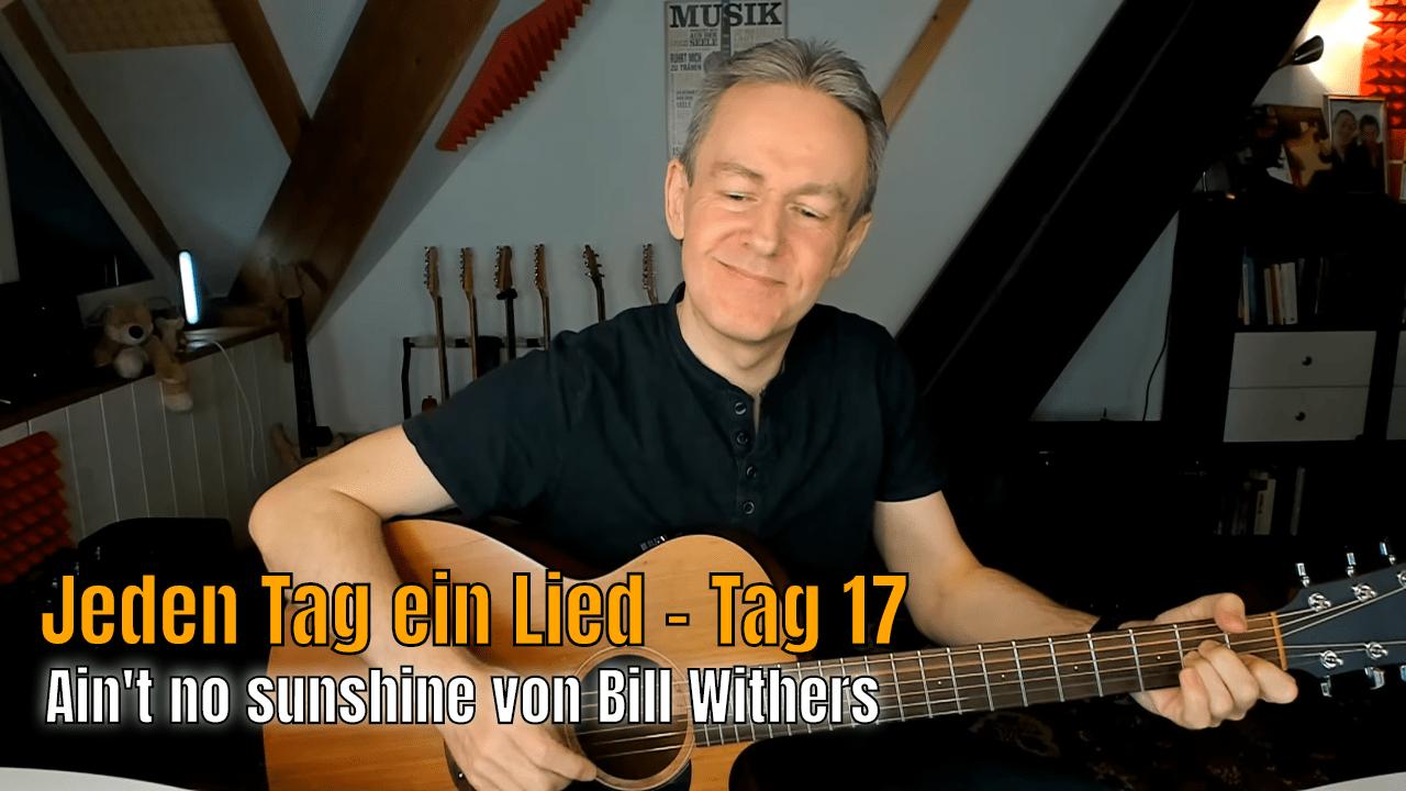Jeden Tag ein Lied Tag 17 - Ain't no sunshine
