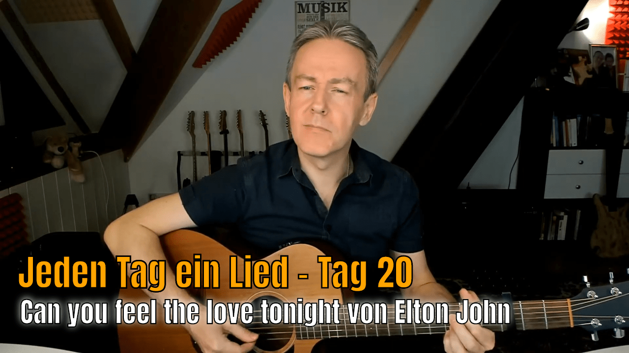 Jeden Tag ein Lied Tag 20 - Can you feel the love tonight von Elton John