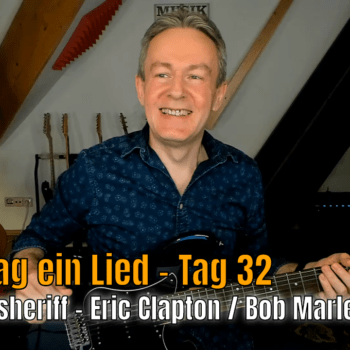 Jeden Tag ein Lied - Tag 32 - I shot the sheriff - Eric Clapton / Bob Marley
