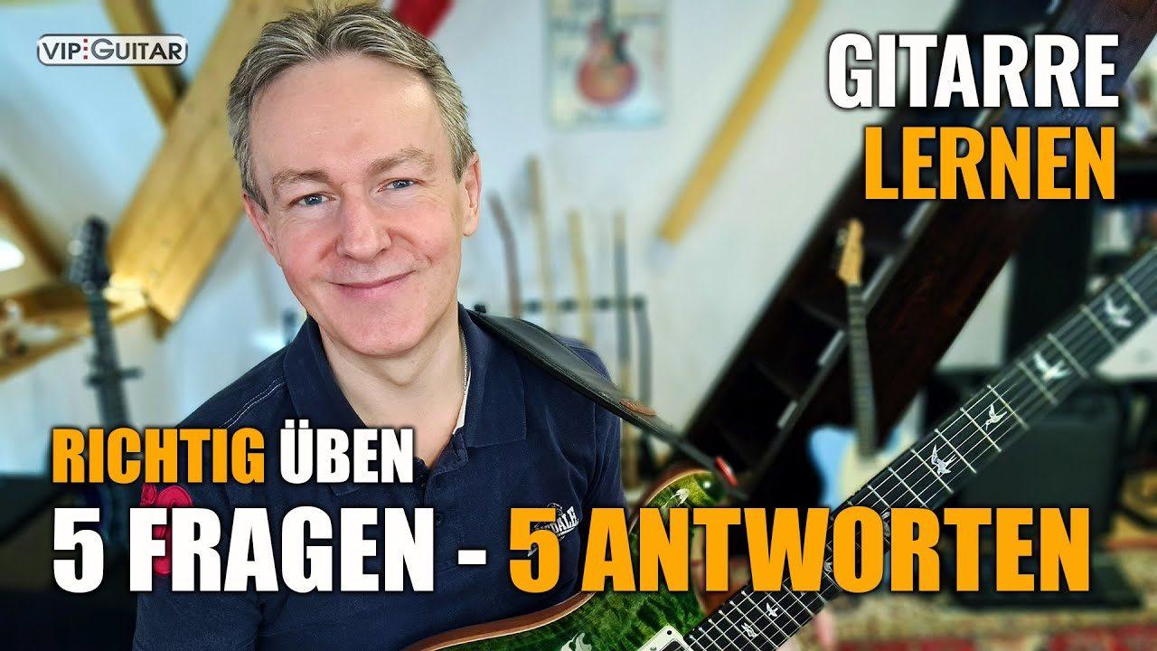 Richtig Gitarre üben - 5 Fragen - Fünf Antworten